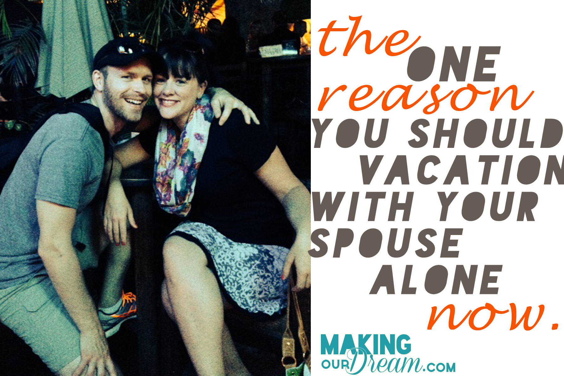 The 1 Reason You Should go on a Vacation ALONE with your spouse NOW by MakingOurDream